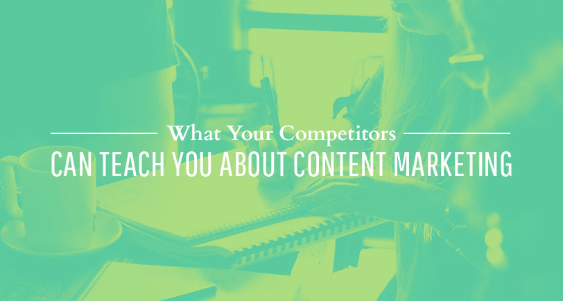 what your competitors can teach you about content marketing