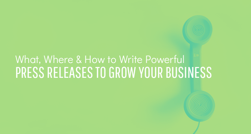 What, where & how to write powerful press releases to grow your business.